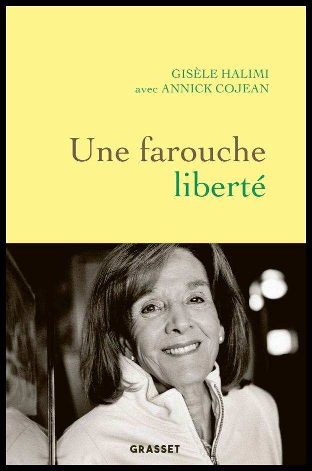 Une farouche liberté, de Gisèle Halimi avec Annick Cojean  Éditions Grasset