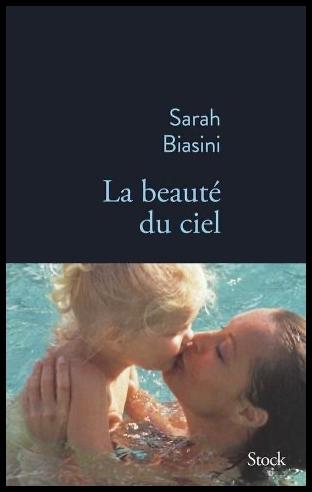 La beauté du ciel de Sarah Biasini - Editions Stock